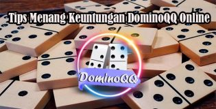 Tips Menang Keuntungan DominoQQ Online