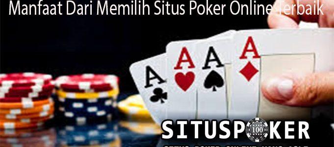 Manfaat Dari Memilih Situs Poker Online Terbaik